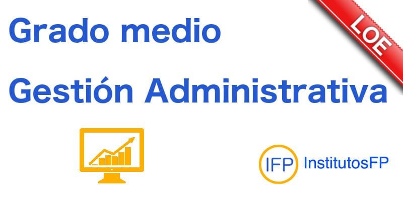 Grado medio de gestión administrativa loe