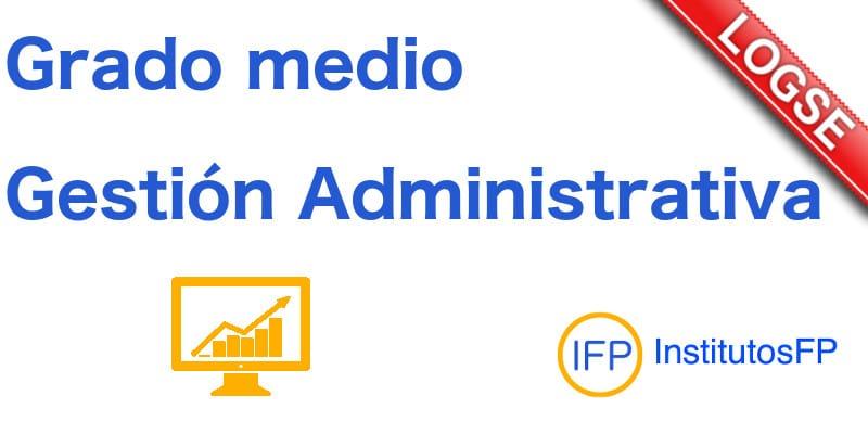 Grado Medio Gestión Administrativa Logse Institutosfp