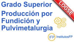 Grado Superior Producción por Fundición y Pulvimetalurgia