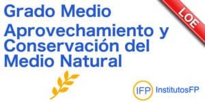 Grado Medio Aprovechamiento y Conservación del Medio Natural