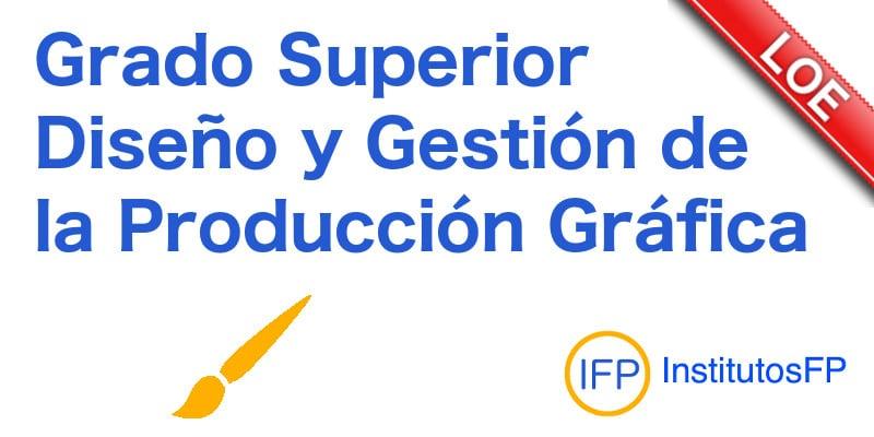 Grado Superior Diseño y Gestión de la Producción Gráfica