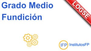 Grado Medio Fundición