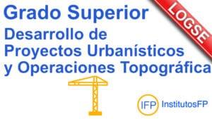 Grado Superior Desarrollo de Proyectos Urbanísticos y Operaciones Topográficas