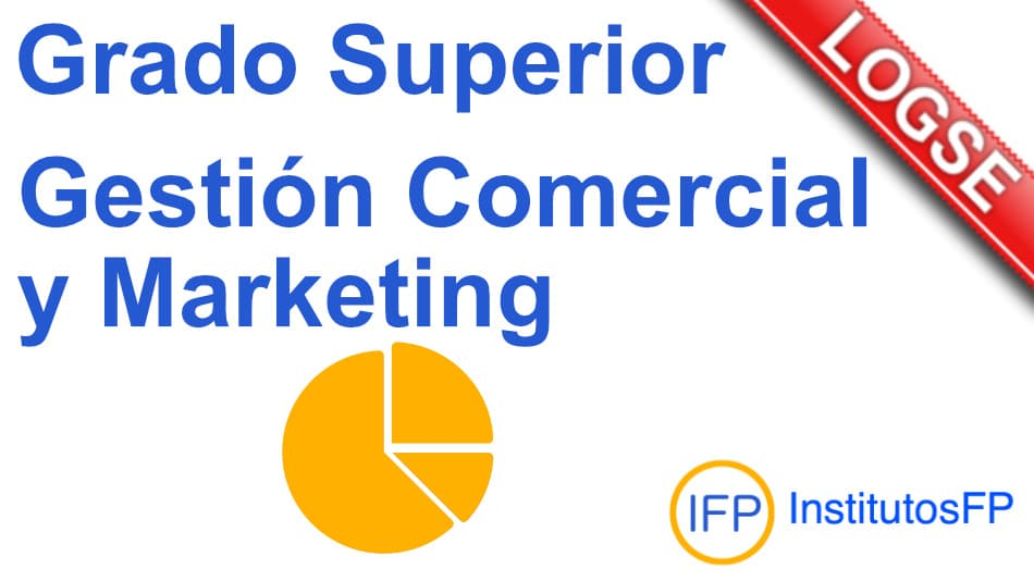 Grado Superior Gestión Comercial y Marketing