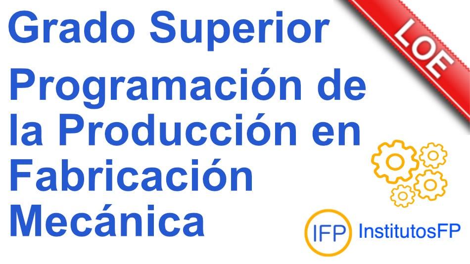 Técnico superior en programación de la producción en fabricación mecánica