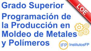 Grado Superior Programación de la Producción por Moldeo de Metales y Polímeros