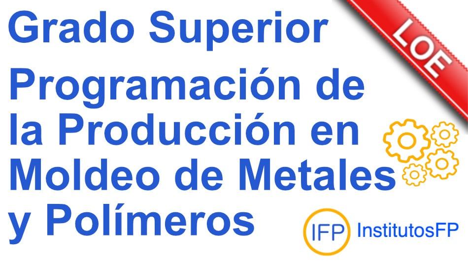 Técnico superior en programación de la producción en moldeo de metales y polímeros