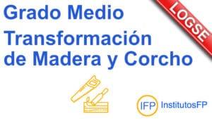 Grado Medio Transformación de Madera y Corcho