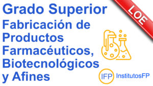 Grado Superior Fabricación de Productos Farmacéuticos, Biotecnológicos y Afines