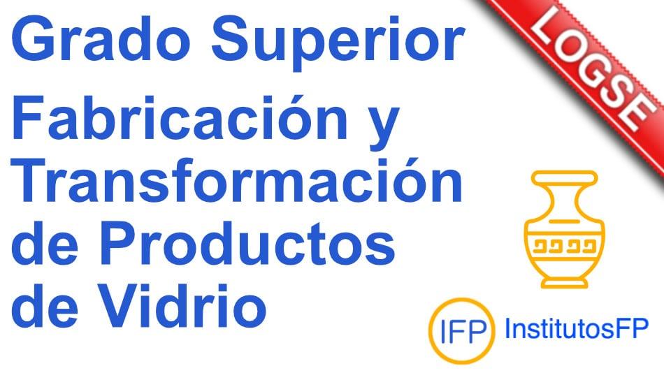 Técnico superior en fabricación y transformación de productos de vidrio