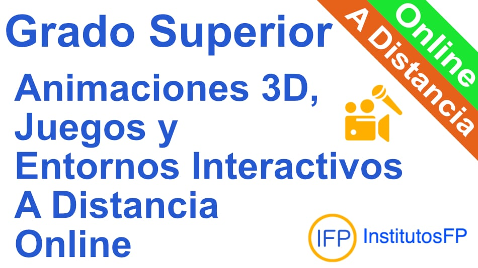 Grado Superior Animaciones 3D, Juegos y Entornos Interactivos