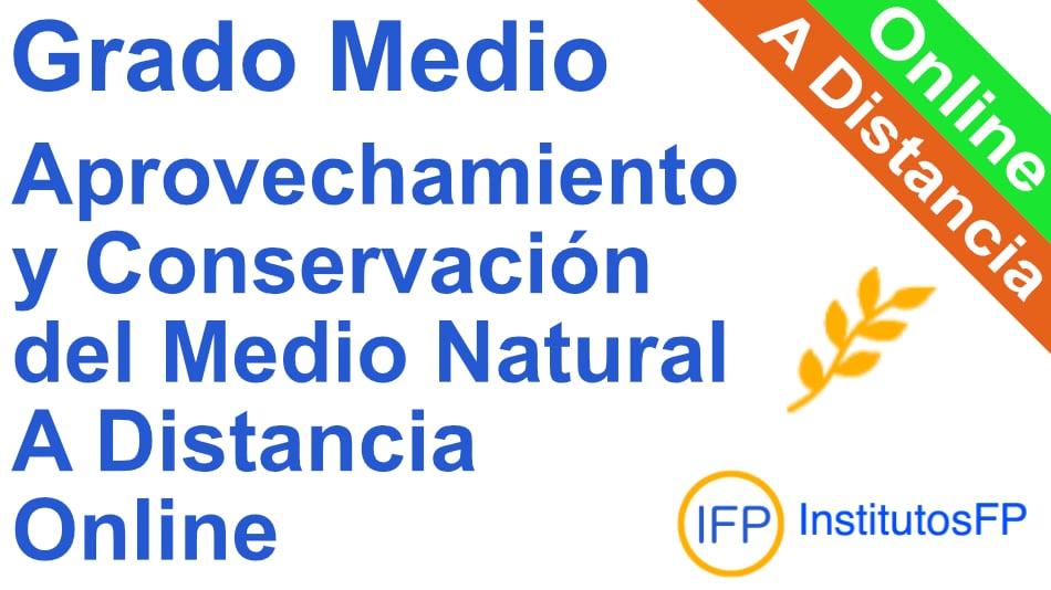 Grado Medio Aprovechamiento y Conservación del Medio Natural a Distancia Online