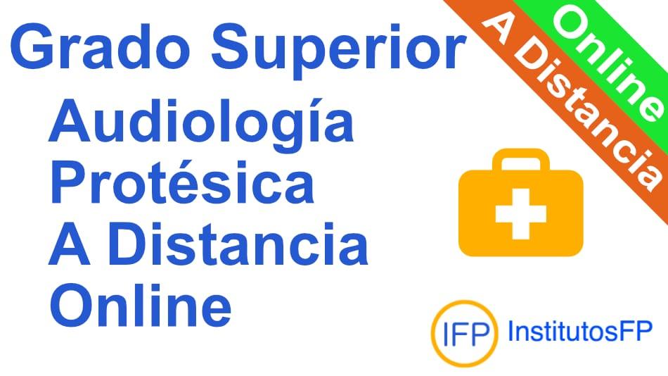 Grado Superior Audiología Protésica a Distancia Online