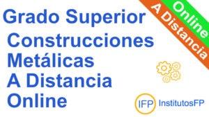 Grado Superior Construcciones Metálicas a Distancia online