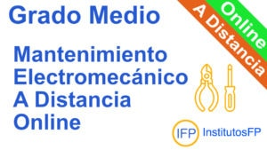 Grado Medio Mantenimiento Electromecánico a Distancia Online