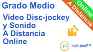 Grado Medio Video Disc-jockey y Sonido a Distancia Online