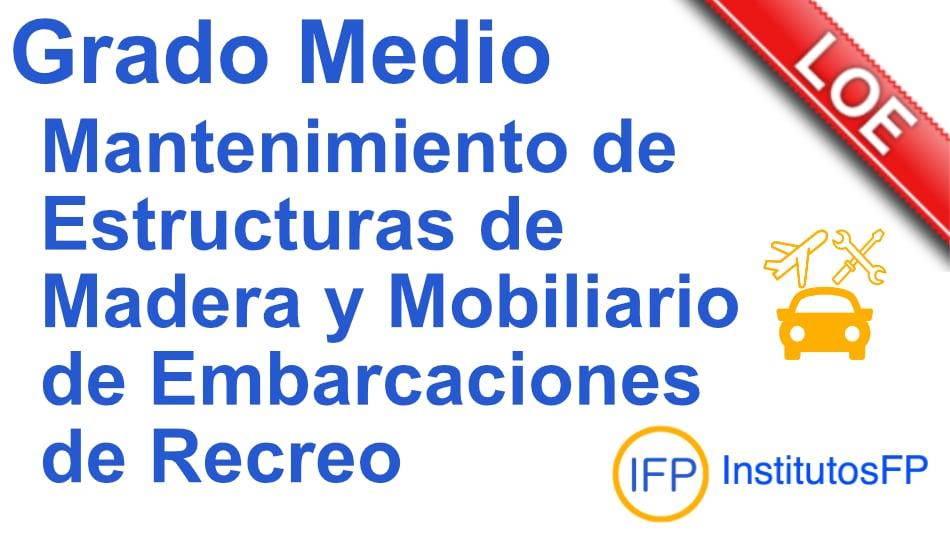 Grado Medio Mantenimiento de Estructuras de Madera y Mobiliario de Embarcaciones de Recreo